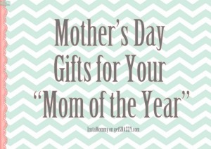 Mother's Day Gifts for Your Mom of the Year @getSNAZZY